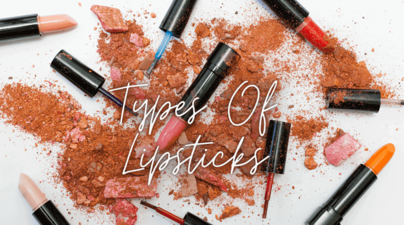 Types Of Lipsticks You Must Know