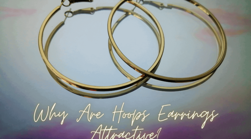 Why Are Hoops Earrings Attractive