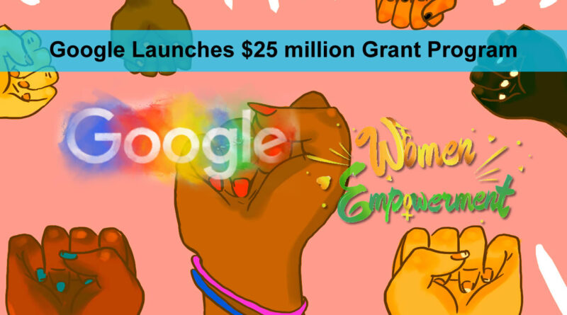 Google launches $25 million grant program